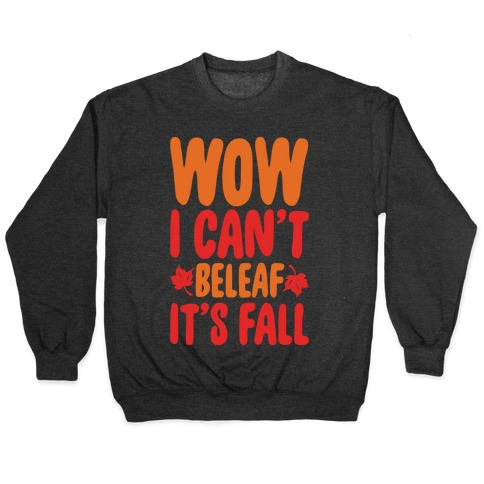 Wow I Can't Beleaf It's Fall White Print Pullover