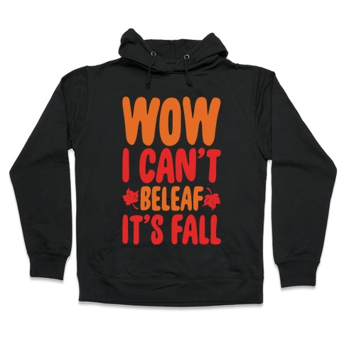 Wow I Can't Beleaf It's Fall White Print Hooded Sweatshirt