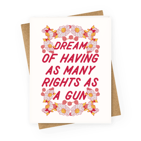 I Dream of Having as Many Rights as a Gun Greeting Card