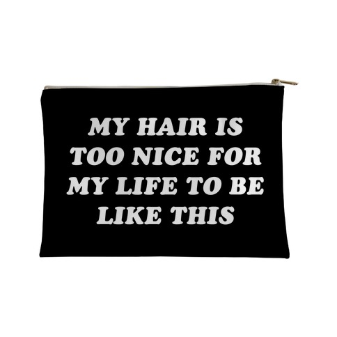 My Hair Is Too Nice For My Life To Be Like This Accessory Bag