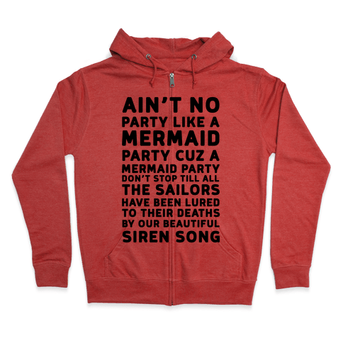 Ain't No Party Like A Mermaid Party Zip Hoodie