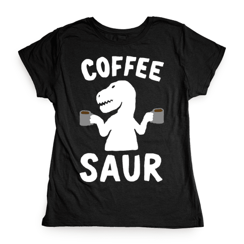 Coffeesaur Dinosaur Womens T-Shirt