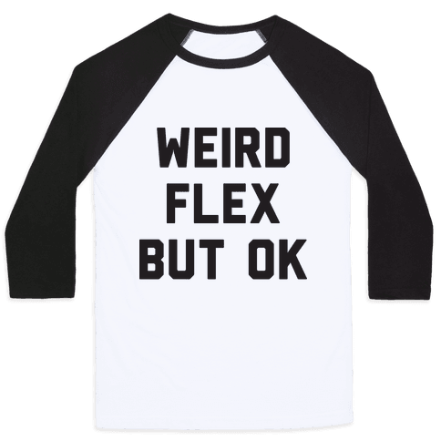 Weird Flex But Ok Baseball Tee