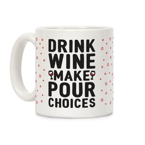 Drink Wine Make Pour Choices Coffee Mug