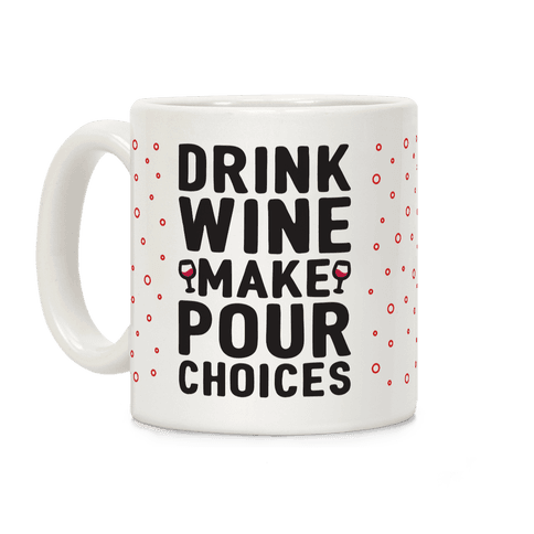 Drink Wine Make Pour Choices Coffee Mug