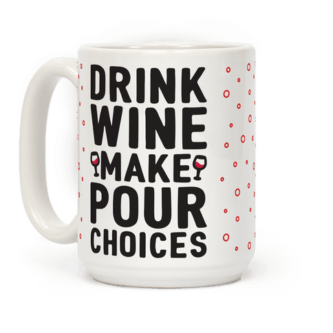 Drink Wine Make Pour Choices