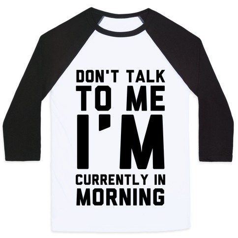 Don't Talk to Me, I'm Currently in Morning Baseball Tee