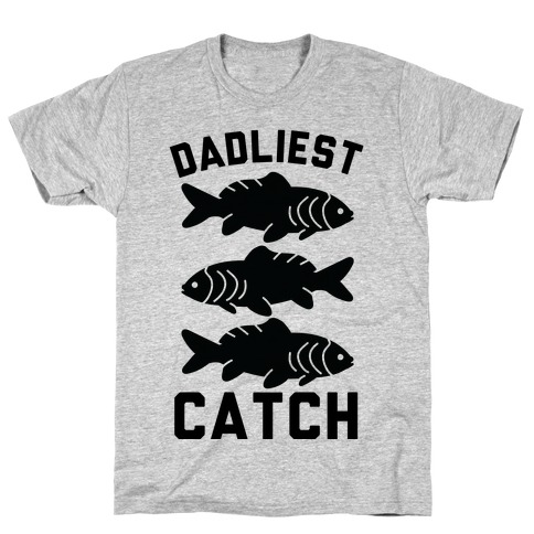 Dadliest Catch T-Shirt