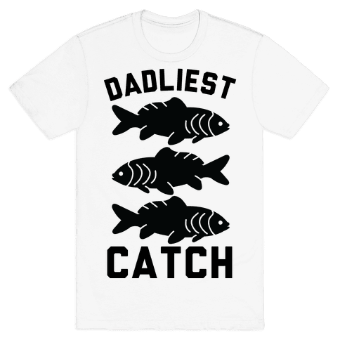 Dadliest Catch Mens T-Shirt
