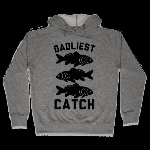 Dadliest Catch Hooded Sweatshirt