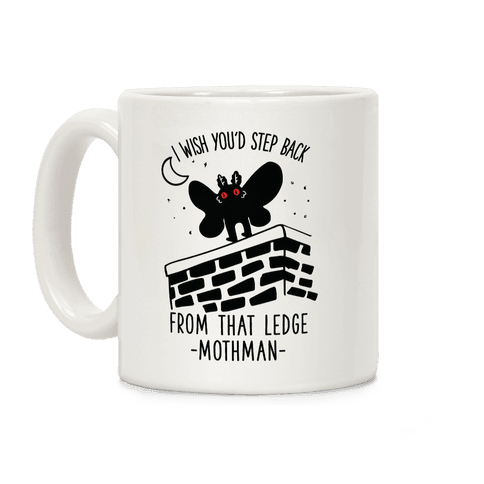 I Wish You'd Step Back From That Ledge Mothman Coffee Mug