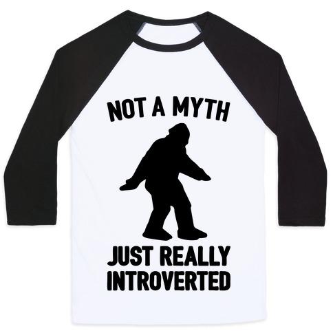Not A Myth Just Really Introverted Big Foot Baseball Tee