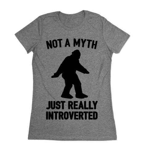 Not A Myth Just Really Introverted Big Foot  Womens T-Shirt