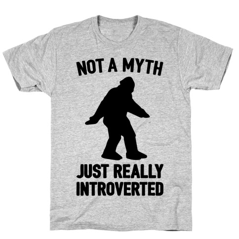 Not A Myth Just Really Introverted Big Foot  T-Shirt
