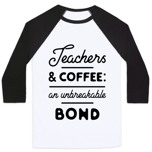 Teaching and Coffee: an Unbreakable Bond Baseball Tee