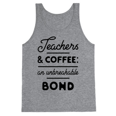 Teaching and Coffee: an Unbreakable Bond Tank Top
