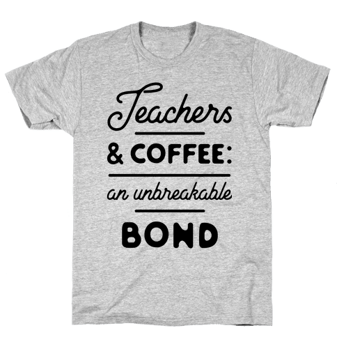 Teaching and Coffee: an Unbreakable Bond Mens T-Shirt