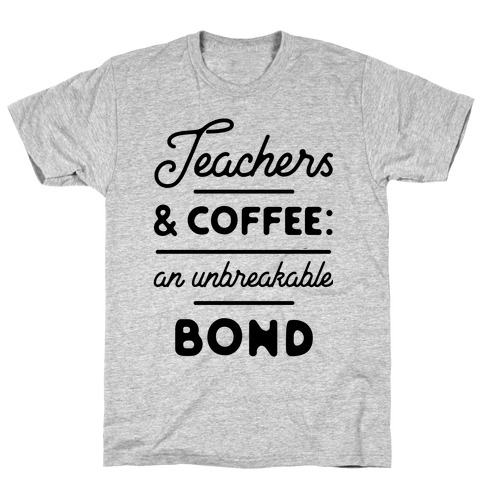 Teaching and Coffee: an Unbreakable Bond T-Shirt