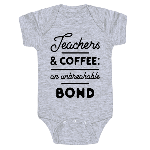 Teaching and Coffee: an Unbreakable Bond Baby Onesy