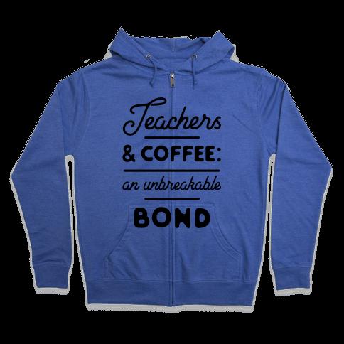 Teaching and Coffee: an Unbreakable Bond Zip Hoodie