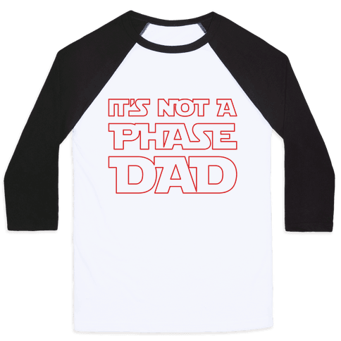 It's Not A Phase Dad Parody Baseball Tee