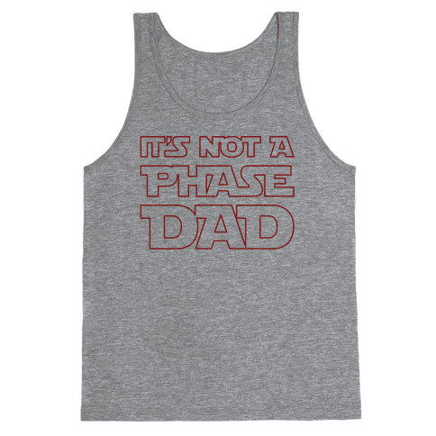 It's Not A Phase Dad Parody Tank Top