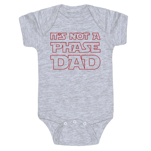 It's Not A Phase Dad Parody Baby Onesy