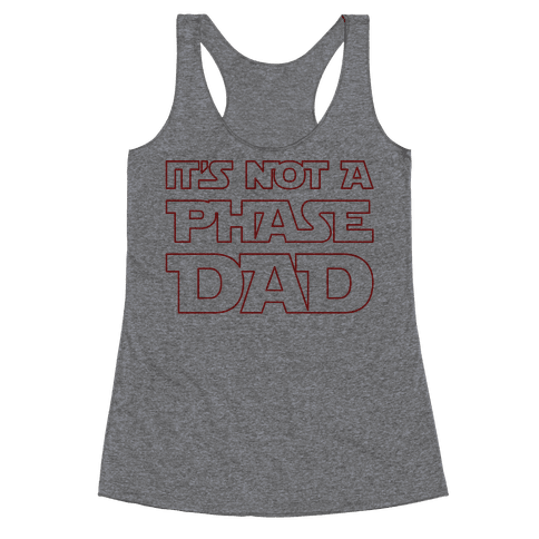 It's Not A Phase Dad Parody Racerback Tank Top