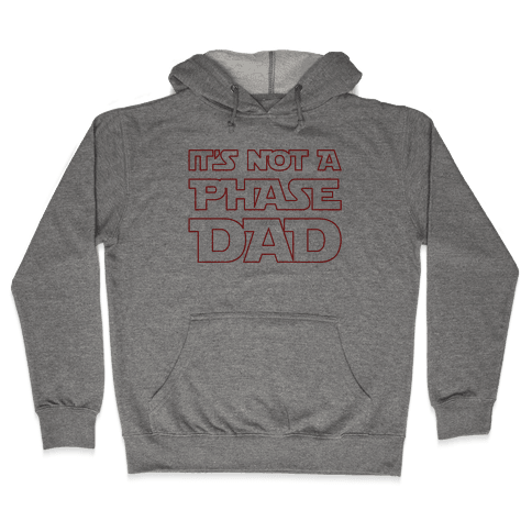 It's Not A Phase Dad Parody Hooded Sweatshirt