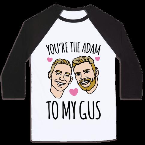 You're The Adam To My Gus  Baseball Tee