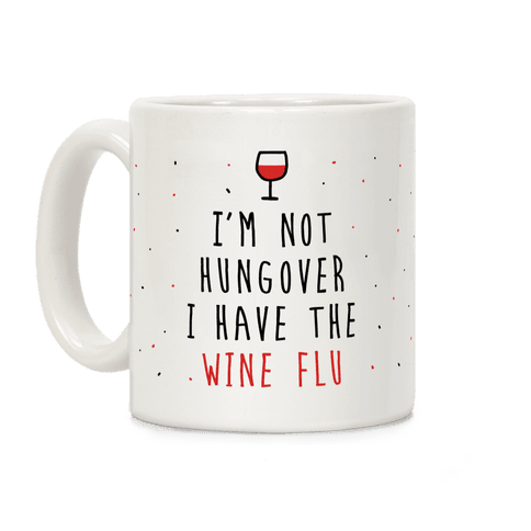 I'm Not Hungover I Have The Wine Flu Coffee Mug