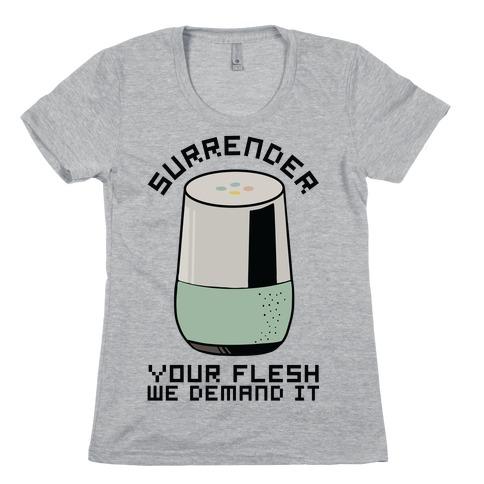 Surrender Your Flesh We Demand It Google Home Womens T-Shirt