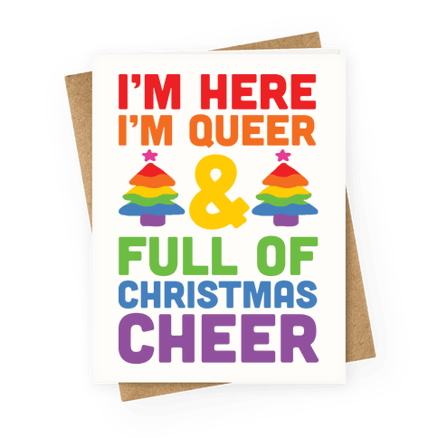 I'm Here I'm Queer And I'm Full Of Christmas Cheer Greeting Card