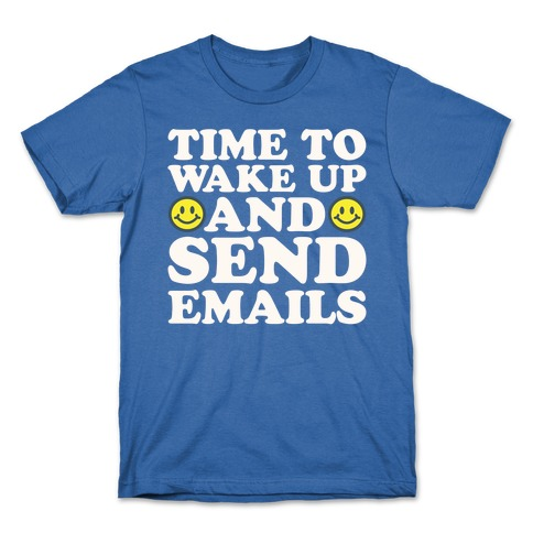 Time To Wake Up And Send Emails White Print T-Shirt