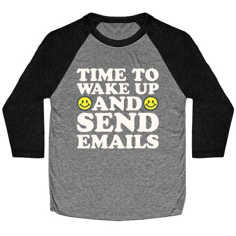 Time To Wake Up And Send Emails White Print Baseball Tee