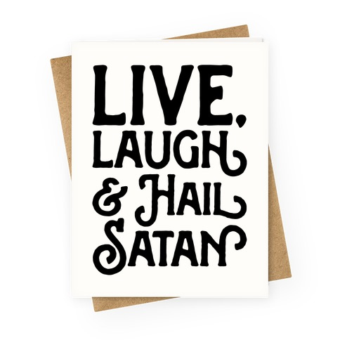 Live Laugh & Hail Satan Greeting Card