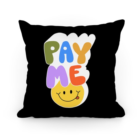 Pay Me Smiley Face Pillow