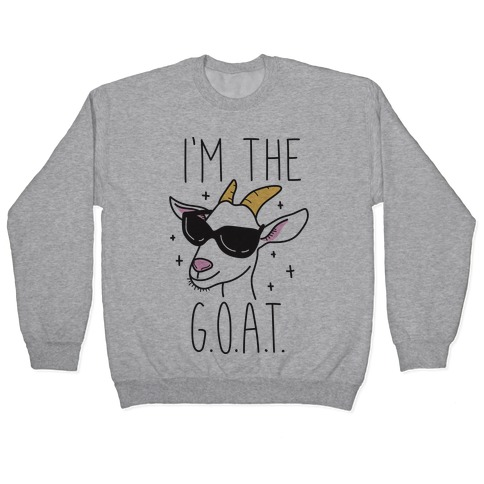 I'm The Goat Pullover
