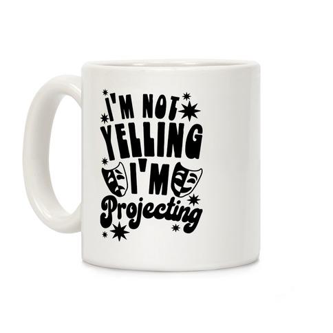 I'm Not Yelling I'm Projecting Coffee Mug