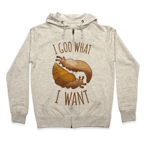 I Goo What I Want Zip Hoodie