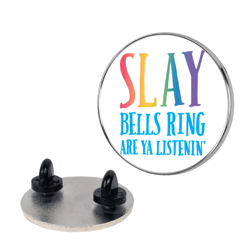 SLAY Bells Ring Are Ya Listenin' pin