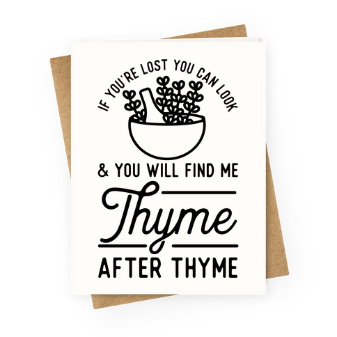 If You're Lost You Can Look and You Will Find Me Thyme after Thyme Greeting Card