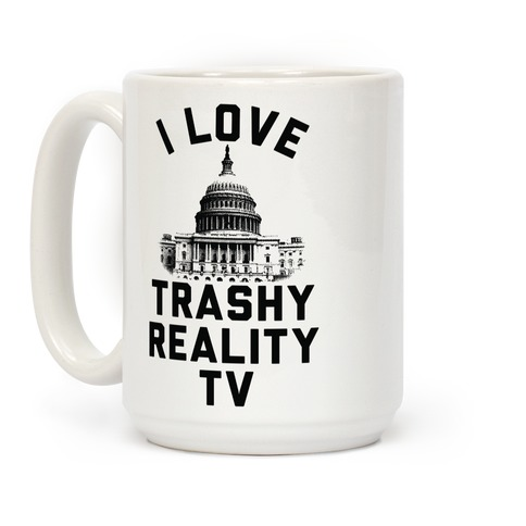 I Love Trashy Reality TV Congress Coffee Mug