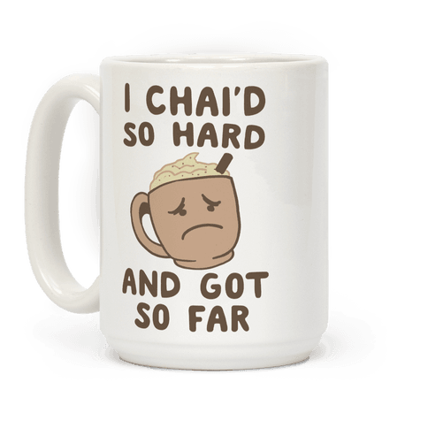I Chai'd So Hard and Got So Far Coffee Mug