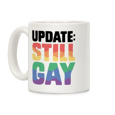Update: Still Gay Coffee Mug