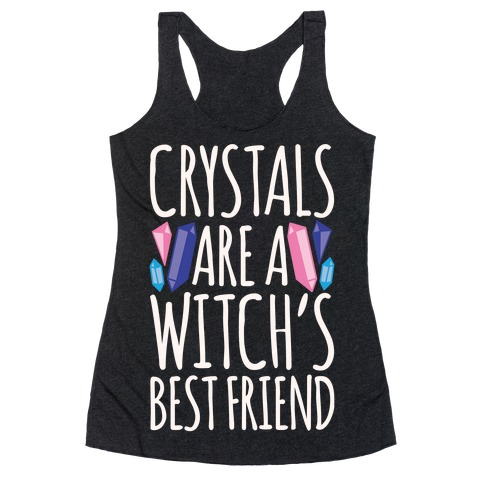 Crystals Are A Witch's Best Friend White Print Racerback Tank Top