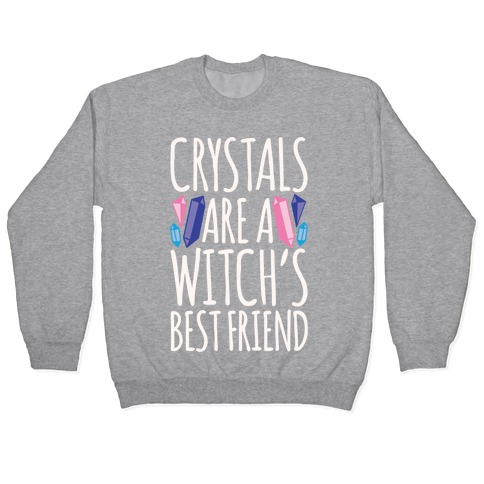 Crystals Are A Witch's Best Friend White Print Pullover