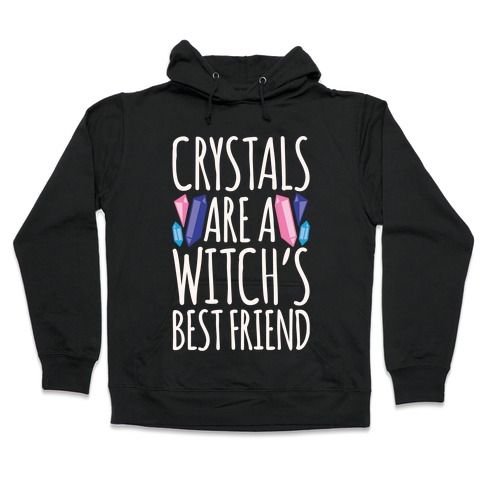Crystals Are A Witch's Best Friend White Print Hooded Sweatshirt