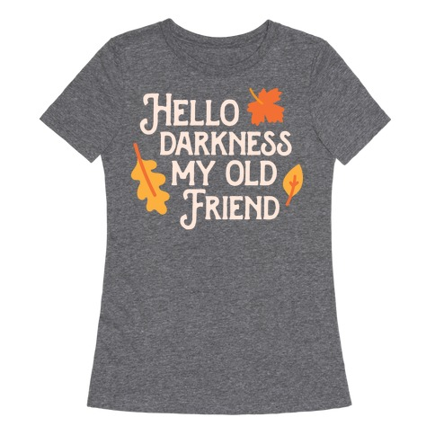 Hello Darkness My Old Friend Fall Womens T-Shirt