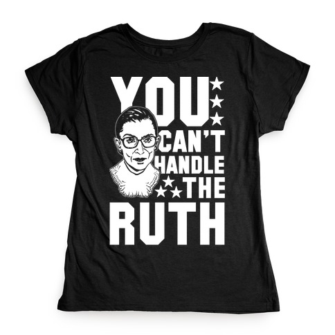 You Can't Handle the Ruth Womens T-Shirt